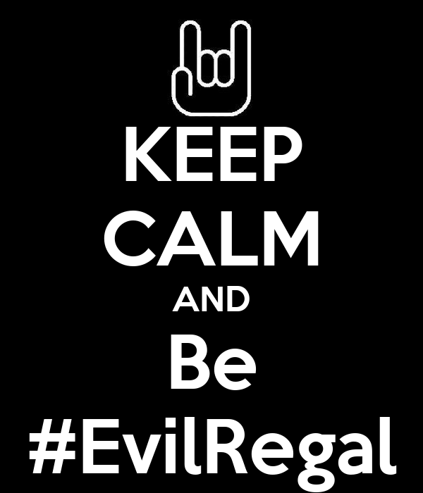 KEEP CALM AND Be #EvilRegal