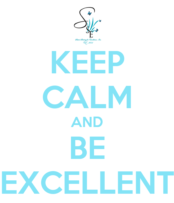 KEEP CALM AND BE EXCELLENT