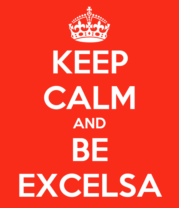 KEEP CALM AND BE EXCELSA