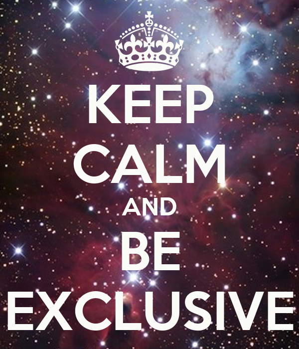 KEEP CALM AND BE EXCLUSIVE