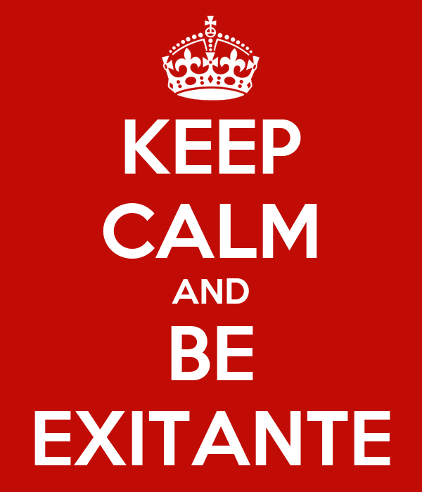 KEEP CALM AND BE EXITANTE