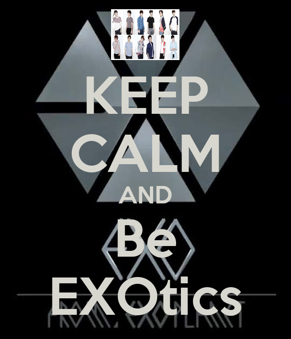 KEEP CALM AND Be EXOtics