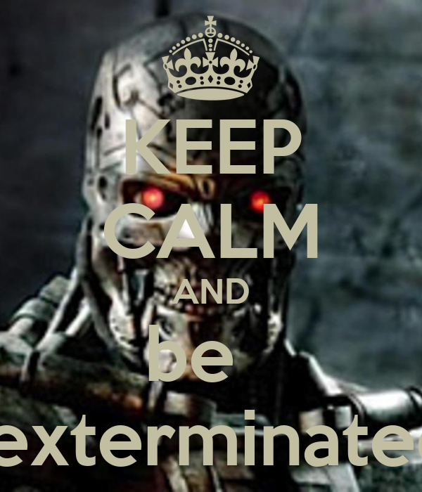 KEEP CALM AND be    exterminated