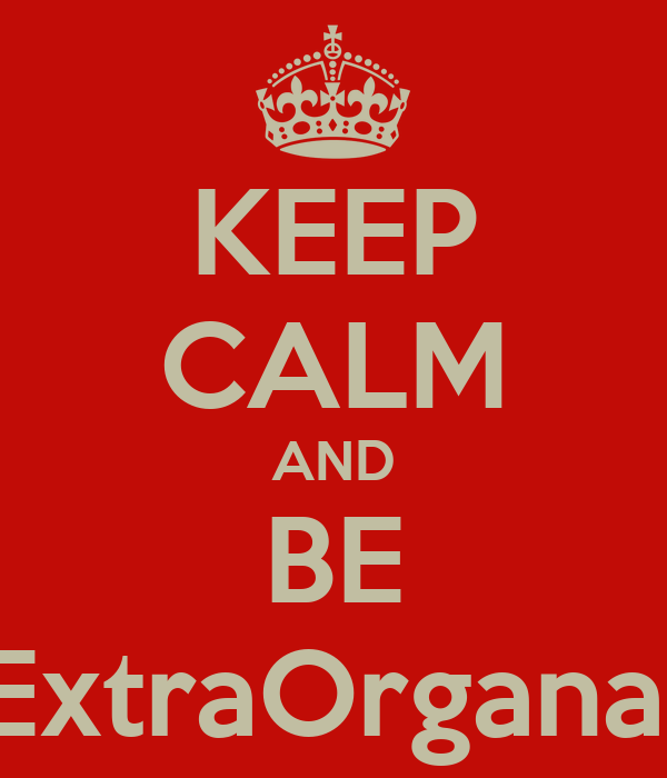 KEEP CALM AND BE #ExtraOrganary