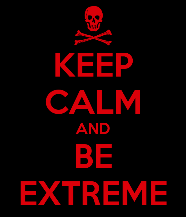 KEEP CALM AND BE EXTREME