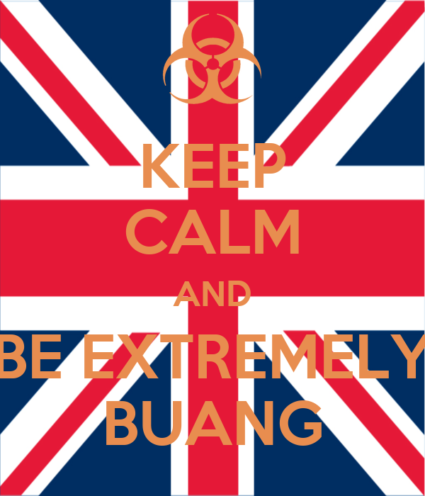 KEEP CALM AND BE EXTREMELY BUANG