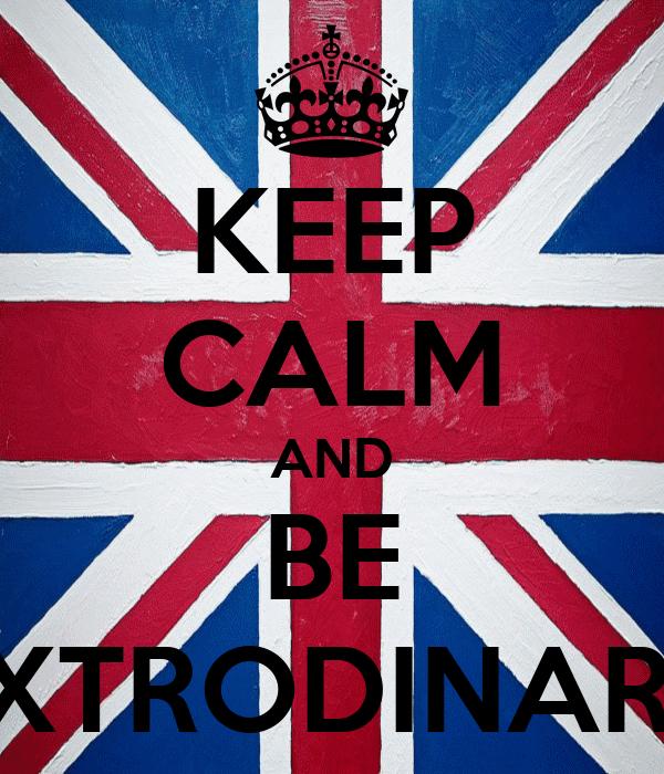 KEEP CALM AND BE EXTRODINARY