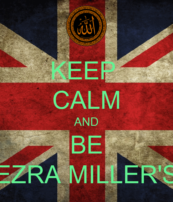 KEEP  CALM AND BE EZRA MILLER'S