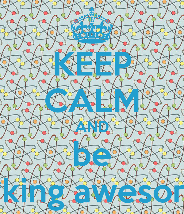 KEEP CALM AND be f**king awesome