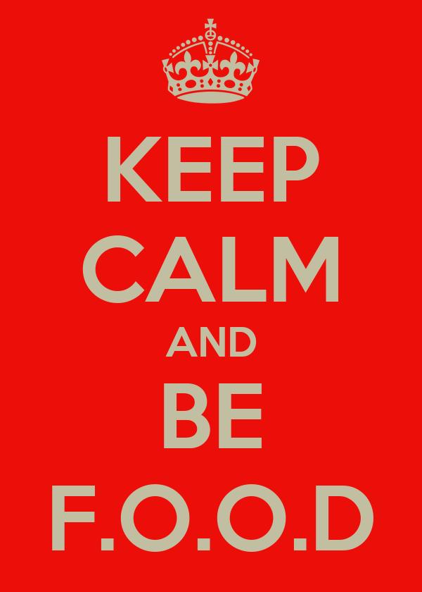 KEEP CALM AND BE F.O.O.D