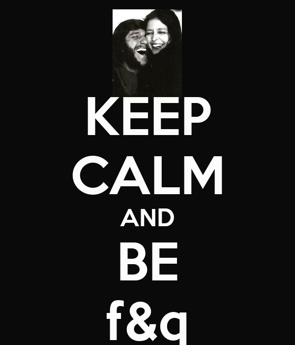 KEEP CALM AND BE f&q