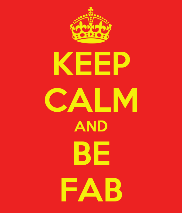 KEEP CALM AND BE FAB