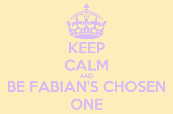 KEEP CALM AND BE FABIAN'S CHOSEN ONE