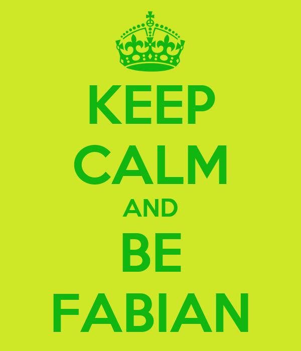 KEEP CALM AND BE FABIAN