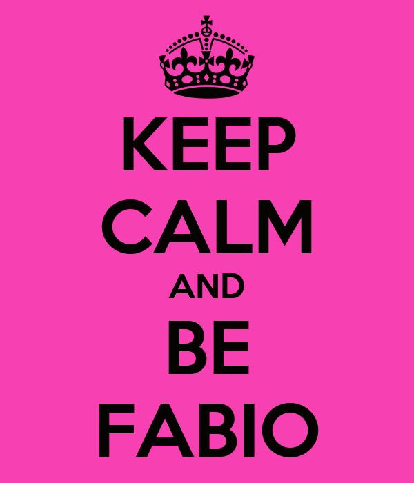 KEEP CALM AND BE FABIO