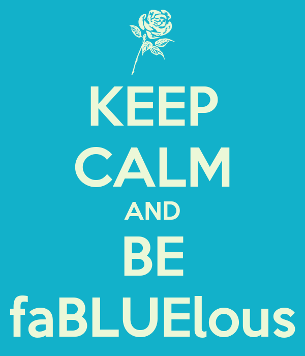 KEEP CALM AND BE faBLUElous