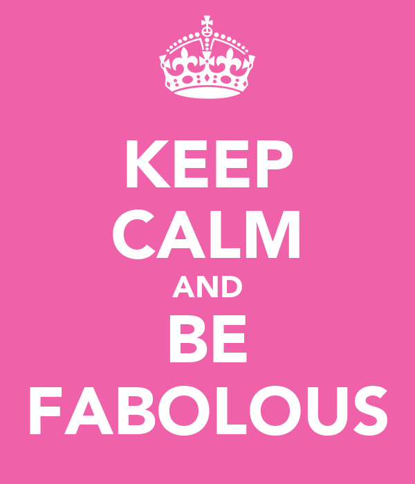 KEEP CALM AND BE FABOLOUS