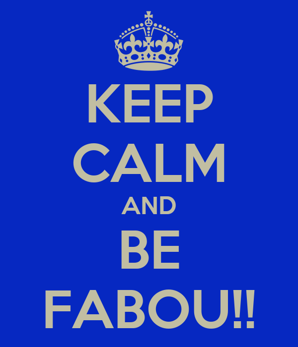 KEEP CALM AND BE FABOU!!