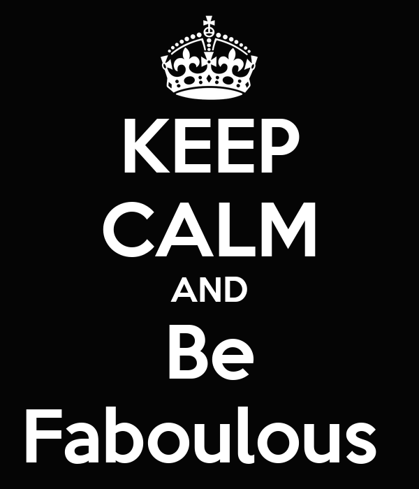 KEEP CALM AND Be Faboulous