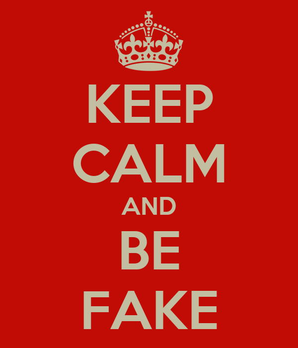 KEEP CALM AND BE FAKE