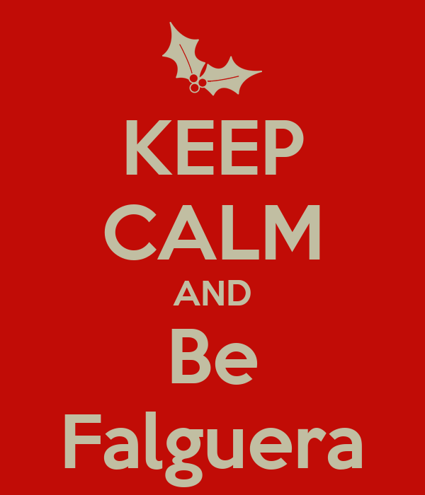 KEEP CALM AND Be Falguera