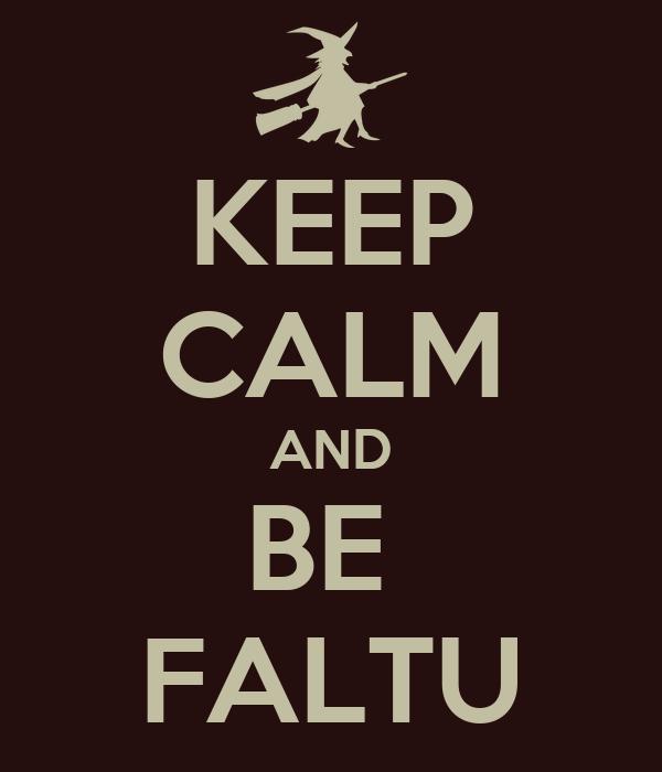 KEEP CALM AND BE  FALTU