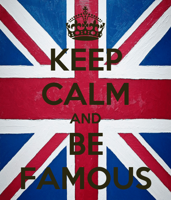 KEEP CALM AND BE FAMOUS