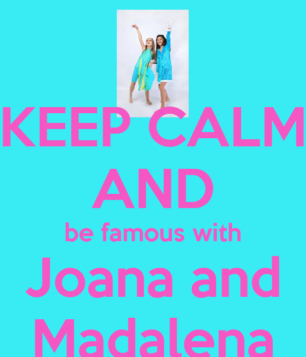 KEEP CALM  AND be famous with Joana and Madalena