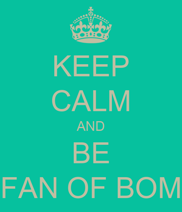 KEEP CALM AND BE FAN OF BOM