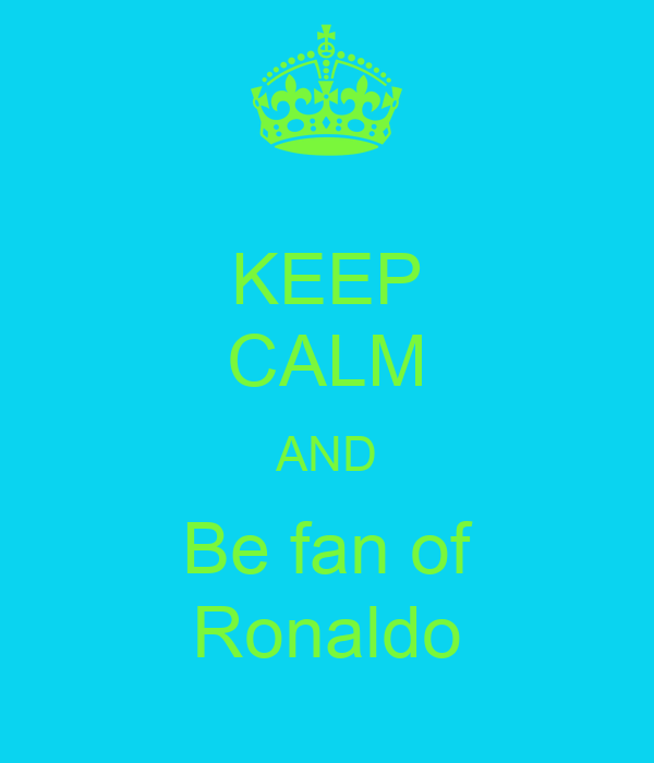 KEEP CALM AND Be fan of Ronaldo