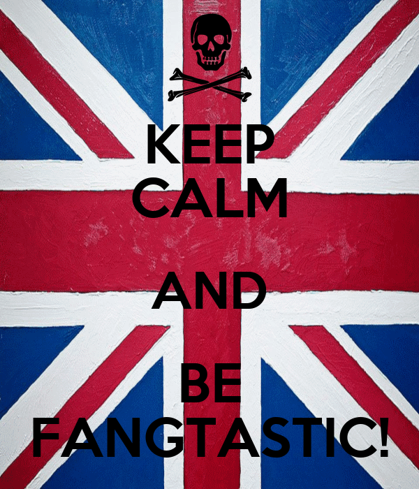 KEEP CALM AND BE FANGTASTIC!