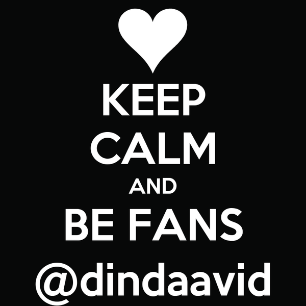 KEEP CALM AND BE FANS @dindaavid