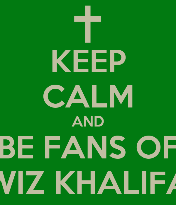 KEEP CALM AND BE FANS OF WIZ KHALIFA