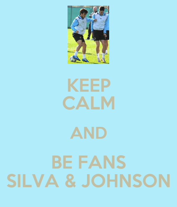 KEEP CALM AND BE FANS SILVA & JOHNSON