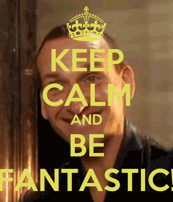 KEEP CALM AND BE FANTASTIC!