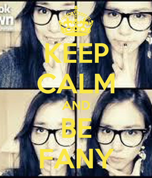 KEEP CALM AND BE FANY