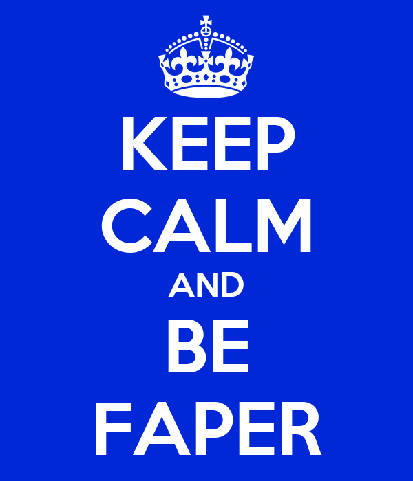 KEEP CALM AND BE FAPER