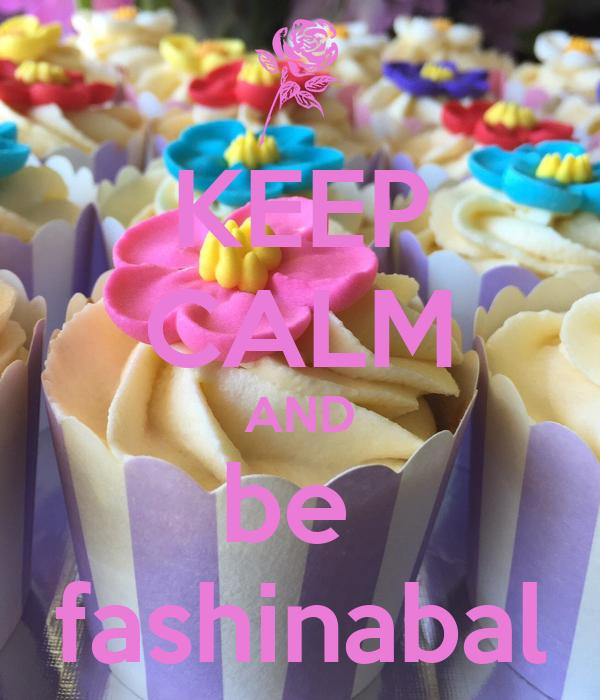 KEEP CALM AND be  fashinabal