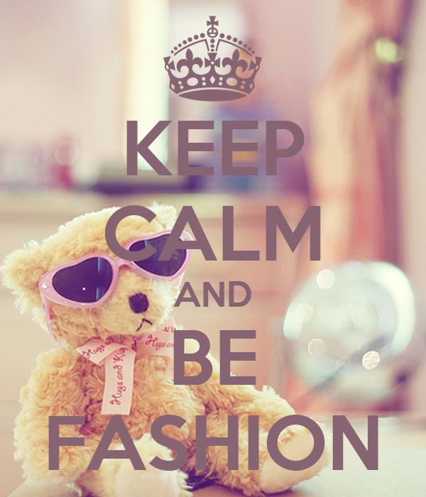 KEEP CALM AND BE FASHION