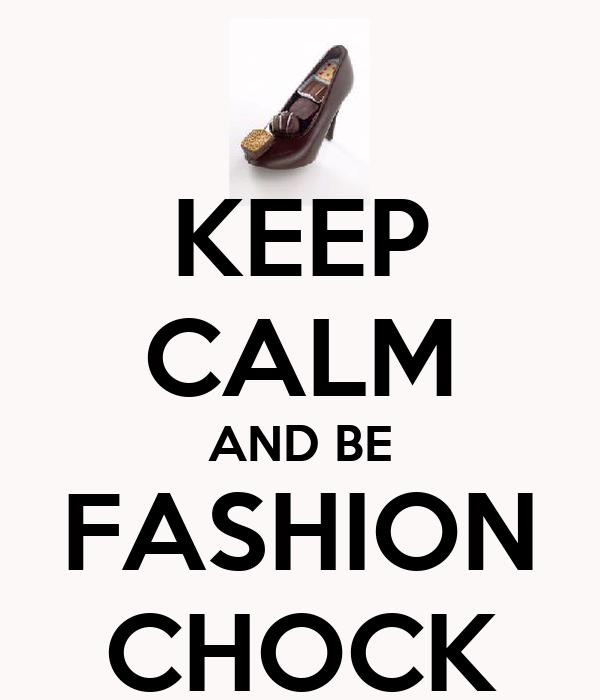 KEEP CALM AND BE FASHION CHOCK