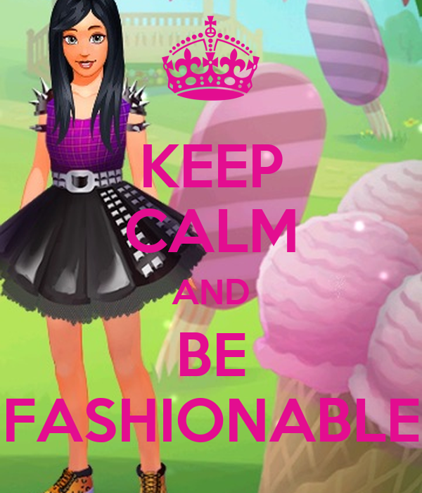 KEEP CALM AND BE FASHIONABLE
