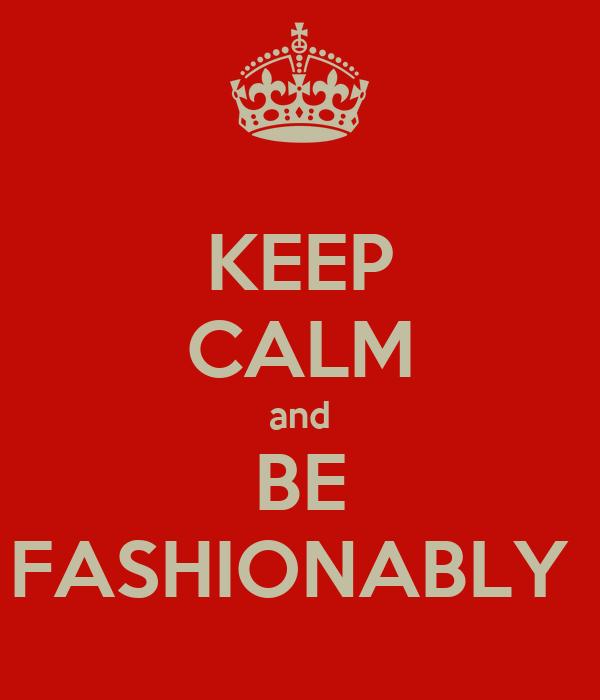 KEEP CALM and BE FASHIONABLY