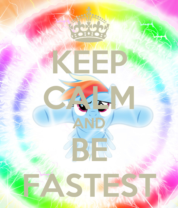 KEEP CALM AND BE FASTEST