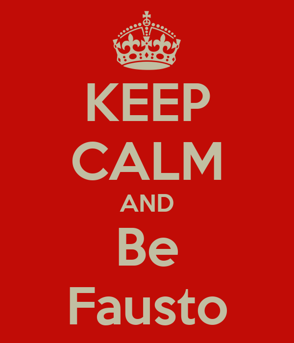 KEEP CALM AND Be Fausto