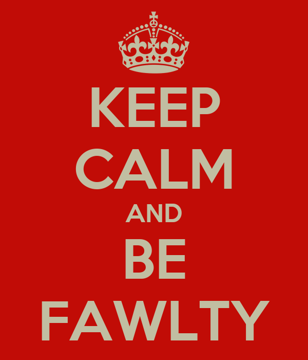 KEEP CALM AND BE FAWLTY
