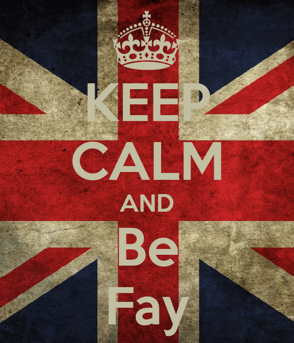 KEEP CALM AND Be Fay