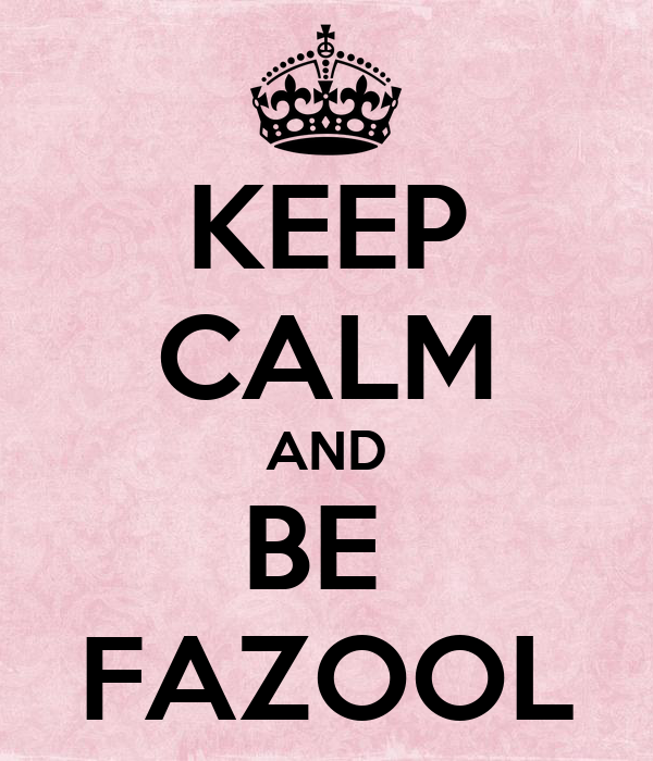 KEEP CALM AND BE  FAZOOL
