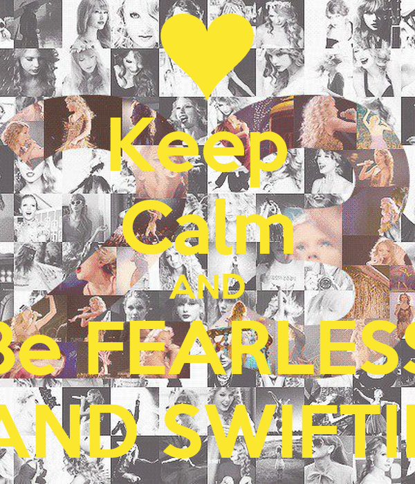 Keep  Calm AND Be FEARLESS AND SWIFTIE
