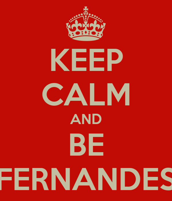KEEP CALM AND BE FERNANDES