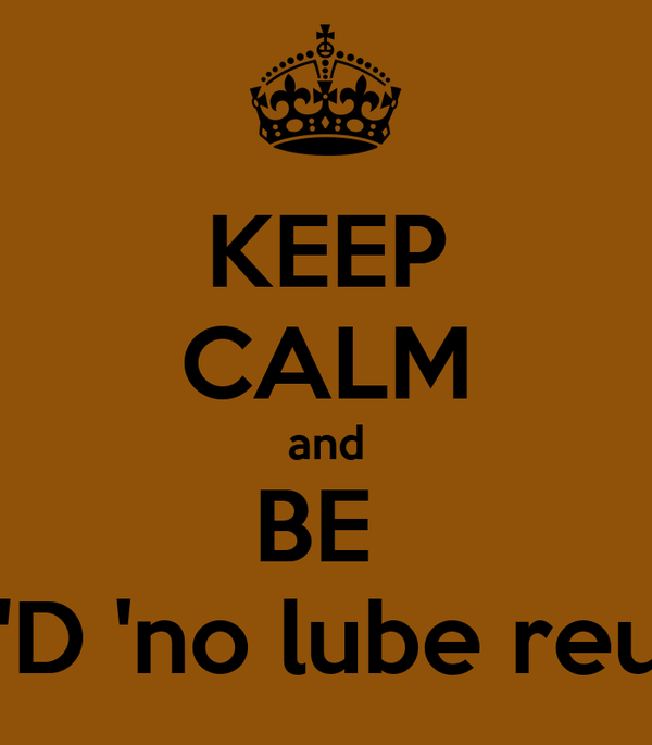KEEP CALM and BE  FIEG'D 'no lube reuired'